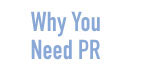 Why You Need PR